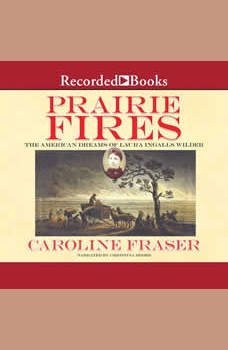Prairie Fires: The American Dreams of Laura Ingalls Wilder, Caroline Fraser