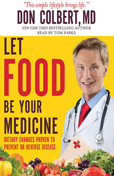 Let Food Be Your Medicine: Dietary Changes Proven to Prevent and Reverse Disease, Don Colbert