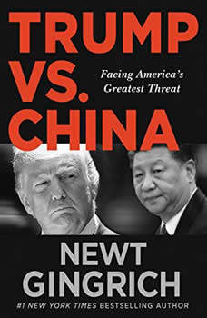 Trump vs. China: Facing America's Greatest Threat, Newt Gingrich