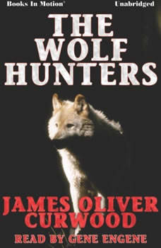 The Wolf Hunters, James Oliver Curwood