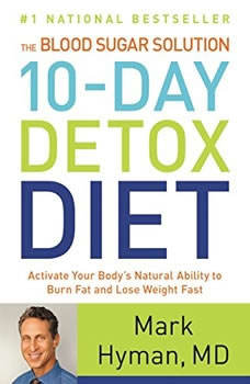 The Blood Sugar Solution 10-Day Detox Diet: Activate Your Body's Natural Ability to Burn Fat and Lose Weight Fast Activate Your Body's Natural Ability to Burn Fat and Lose Weight Fast, Mark Hyman