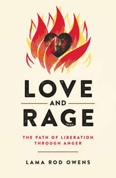 Love and Rage: The Path of Liberation through Anger, Lama Rod Owens