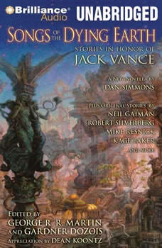 Songs of the Dying Earth: Stories in Honor of Jack Vance Stories in Honor of Jack Vance, George R. R. Martin