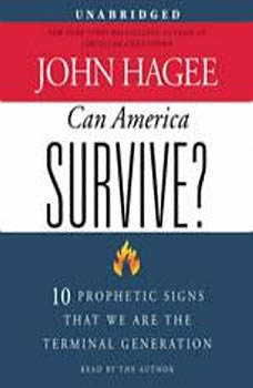 Can America Survive?: 10 Prophetic Signs That We Are The Terminal Generation, John Hagee