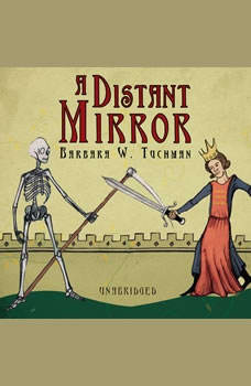 A Distant Mirror: The Calamitous 14th Century, Barbara W. Tuchman