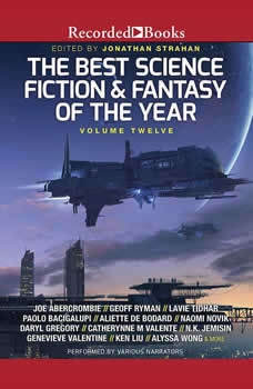 The Best Science Fiction and Fantasy of the Year: Volume 12 Volume 12, Jonathan Strahan