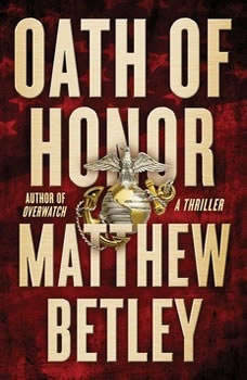 Oath of Honor: A Thriller, Matthew Betley