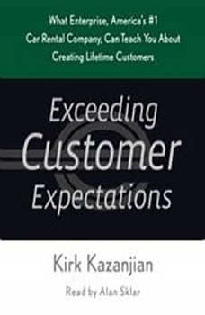 Exceeding Customer Expectations: What Enterprise, America's #1 car rental company, can teach you about creating lifetime customers, Kirk Kazanjian