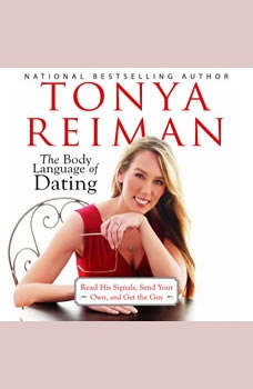 The Body Language of Dating: Read His Signals, Send Your Own, and Get the Guy, Tonya Reiman
