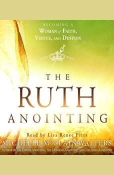 The Ruth Anointing: Becoming a Woman of Faith, Virtue, and Destiny, Michelle McClain-Walters