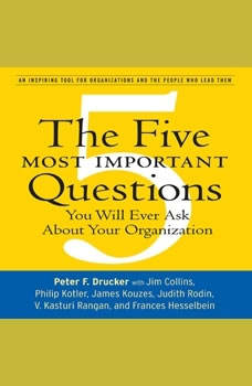 The Five Most Important Questions: You Will Ever Ask About Your Organization, Peter F. Drucker