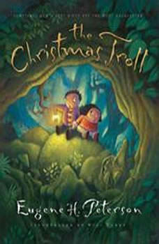 The Christmas Troll: Sometimes God's Best Gifts Are the Most Unexpected, Eugene H Peterson