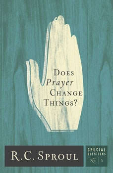 Does Prayer Change Things?, R. C. Sproul