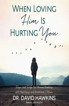 When Loving Him Is Hurting You: Hope and Help for Women Dealing With Narcissism and Emotional Abuse Hope and Help for Women Dealing With Narcissism and Emotional Abuse, David Hawkins