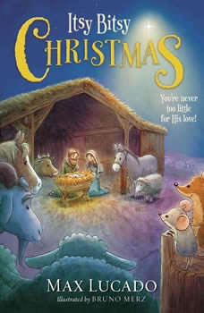Itsy Bitsy Christmas: You're Never Too Little for His Love, Max Lucado