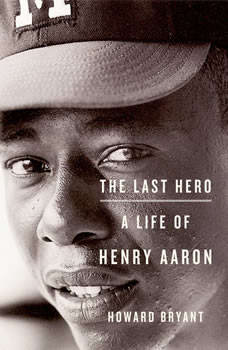 The Last Hero: A Life of Henry Aaron, Howard Bryant