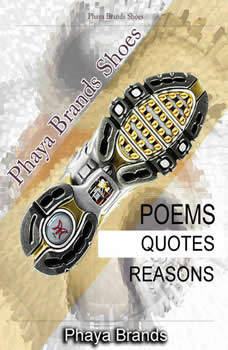 Phaya Brands Shoes: Poem-Quotes-Reasons, PHAYA BRANDS