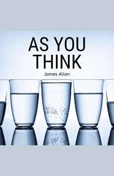 As You Think (As a Man Thinketh), James Allen