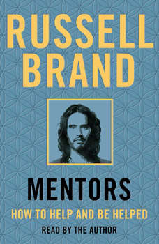 Mentors: How to Help and Be Helped, Russell Brand