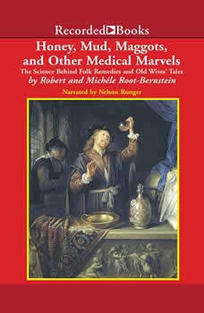 Honey, Mud, Maggots, and Other Medical Marvels: The Science Behind Folk Remedies and Old Wives' Tales The Science Behind Folk Remedies and Old Wives' Tales, Robert Root-Bernstein