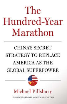 The Hundred-Year Marathon: Chinas Secret Strategy to Replace America as the Global Superpower Chinas Secret Strategy to Replace America as the Global Superpower, Michael Pillsbury