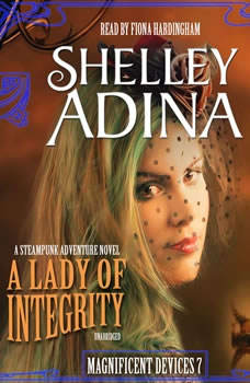 A Lady of Integrity: A Steampunk Adventure Novel, Shelley Adina