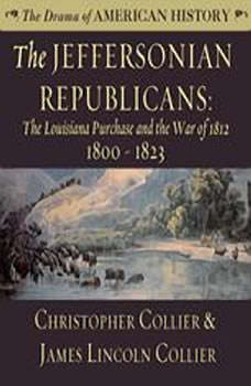 The Jeffersonian Republicans: The Louisiana Purchase and the War of 1812; 18001823, Christopher Collier; James Lincoln Collier