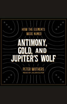 Antimony, Gold, and Jupiter's Wolf: How the elements were named, Peter Wothers