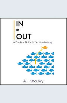 In or Out: A Practical Guide to Decision Making, A. I. Shoukry
