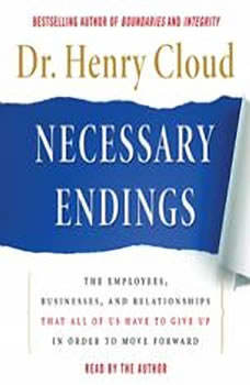 Necessary Endings: The Employees, Businesses, and Relationships That All of Us Have to Give Up in Order to Move Forward The Employees, Businesses, and Relationships That All of Us Have to Give Up in Order to Move Forward, Henry Cloud