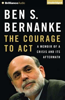 The Courage to Act: A Memoir of a Crisis and Its Aftermath, Ben S. Bernanke