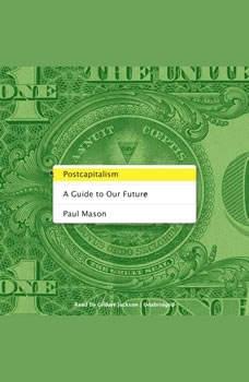 Postcapitalism: A Guide to Our Future, Paul Mason