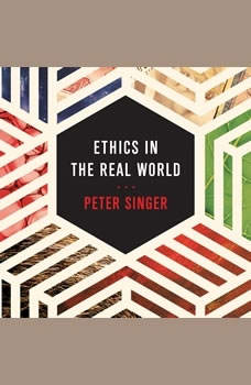 Ethics in the Real World: 82 Brief Essays on Things That Matter, Peter Singer