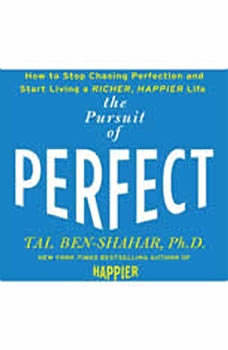 The Pursuit of Perfect: How to Stop Chasing Perfection and Start Living a Richer, Happier Life, Tal Ben-Shahar