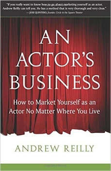 An Actor's Business: How to Market Yourself as an Actor No Matter Where You Live, Andrew Reilly