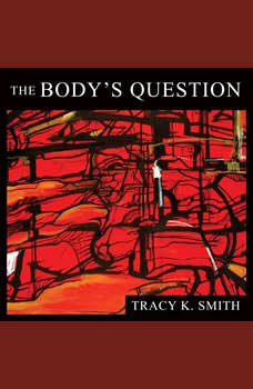 The Body's Question: Poems Poems, Tracy K. Smith