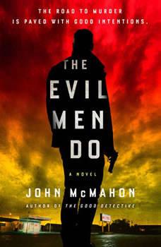 The Evil Men Do, John McMahon