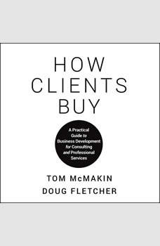 How Clients Buy: A Practical Guide to Business Development for Consulting and Professional Services, Doug Fletcher