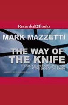The Way of the Knife: The CIA, a Secret Army, and a War at the Ends of the Earth, Mark Mazzetti