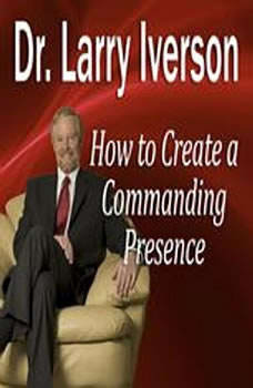 Download How to Create a Commanding Presence: Learn Strategies for Presenting Powerfully ...