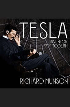 Tesla: Inventor of the Modern, Richard Munson