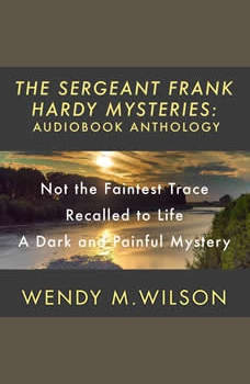The Sergeant Frank Hardy Mysteries: Audiobook Anthology, Wendy M. Wilson