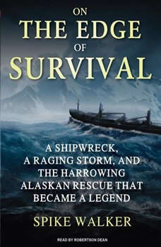 On the Edge of Survival: A Shipwreck, a Raging Storm, and the Harrowing Alaskan Rescue That Became a Legend, Spike Walker