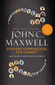 Everyone Communicates, Few Connect, John C. Maxwell