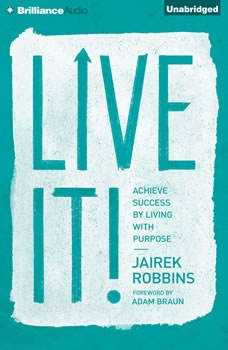Live It!: Achieve Success by Living with Purpose Achieve Success by Living with Purpose, Jairek Robbins