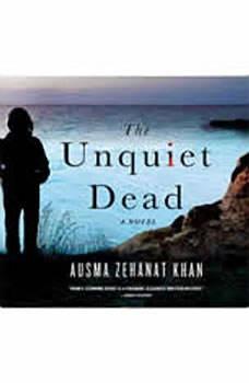The Unquiet Dead: A RACHEL GETTY AND ESA KHATTAK NOVEL, Ausma Zehanat Khan