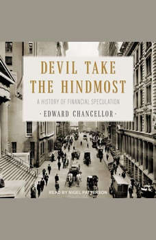 Devil Take the Hindmost: A History of Financial Speculation, Edward Chancellor