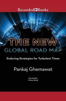The New Global Road Map: Enduring Strategies for Turbulent Times, Pankaj Ghemawat