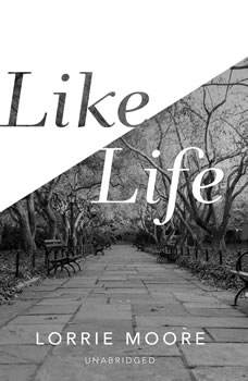 Like Life: Stories, Lorrie Moore