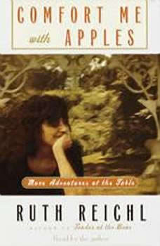 Comfort Me with Apples: More Adventures at the Table More Adventures at the Table, Ruth Reichl